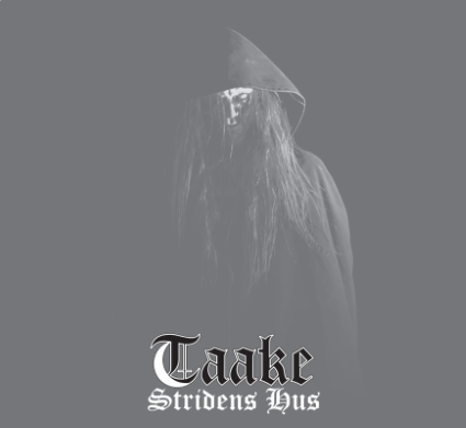Dark Essence Records Taake Stridens Hus TAAKE's NEW ALBUM 'STRIDENS HUS' OUT TODAY Dark Essence Records