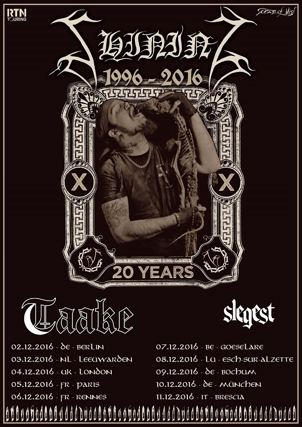 Shining Taake TourPR ADDITIONAL DATES ADDED TO THE SHINING TWENTIETH ANNIVERSARY TOUR WITH TAAKE. SLEGEST JOINS TOUR Dark Essence Records